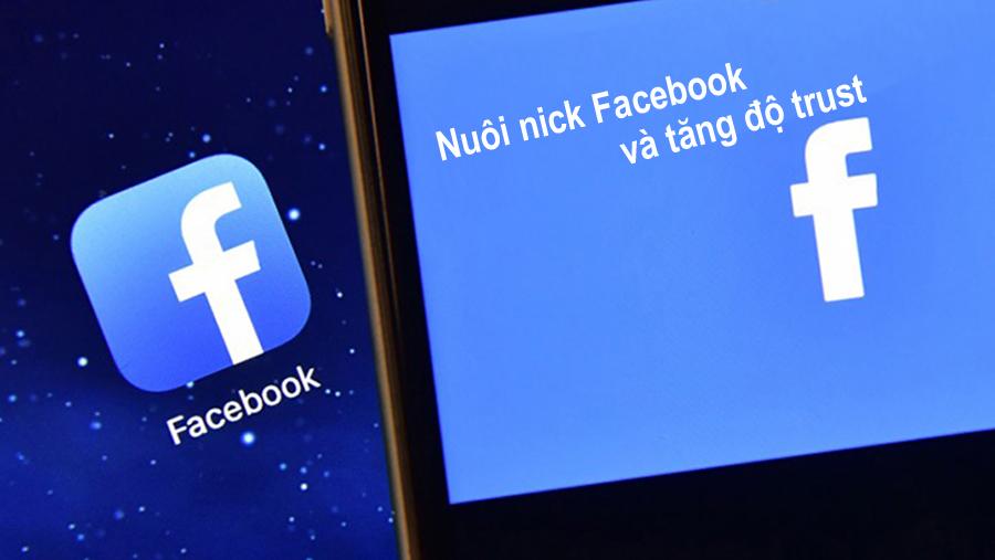 Nuôi nick Facebook và tăng độ trust cho tài khoản